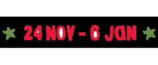 24 Nov – 6 Jan